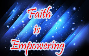 Faith is empowering