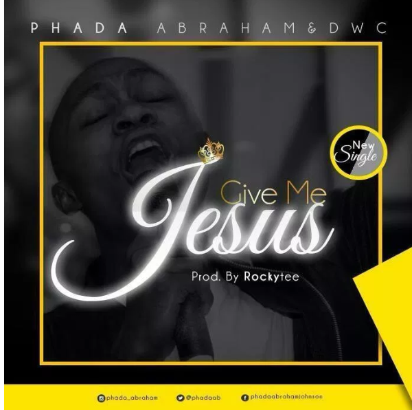 Download Music now: Phada Abraham - Give Me Jesus mp3