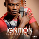 IGNITION by Bamidele Gospel