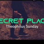 Hide me in your secret place by Theophilus Sunday