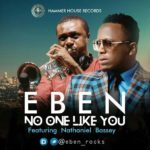 Download Music now: No one Like You by Eben Feat. Nathaniel Bassey