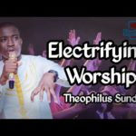 Electrifying Worship by Theophilus Sunday