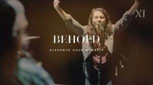 Behold by Eleventh hour worship
