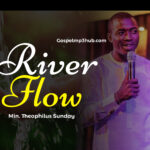 River flow by Min. Theophilus Sunday