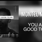 You are good to me - Montel Moore